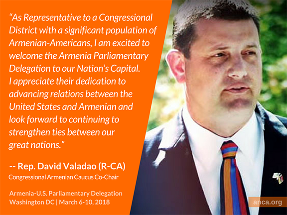 """""""As Representative to a Congressional District with a significant population of Armenian-Americans, I am excited to welcome the Armenia Parliamentary Delegation to our Nation's Capital,"""" Congressional Armenian Caucus Co-Chair David Valadao (R-CA) told the ANCA."""