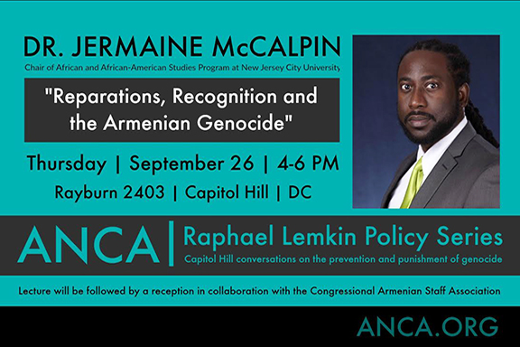 Genocide and reparations expert Dr. Jermaine McCalpin will be the keynote speaker at the second installment of the ANCA Raphael Policy Series, taking place on Capitol Hill on Thursday, September 26 from 4 to 6 p.m. in Rayburn House Office Building Room 2403