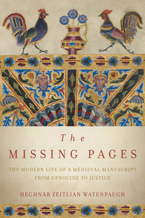 """Heghnar Zeitlian Watenpaugh's """"Missing Pages: The Modern Life of Medieval Manuscript, From Genocide to Justice"""""""